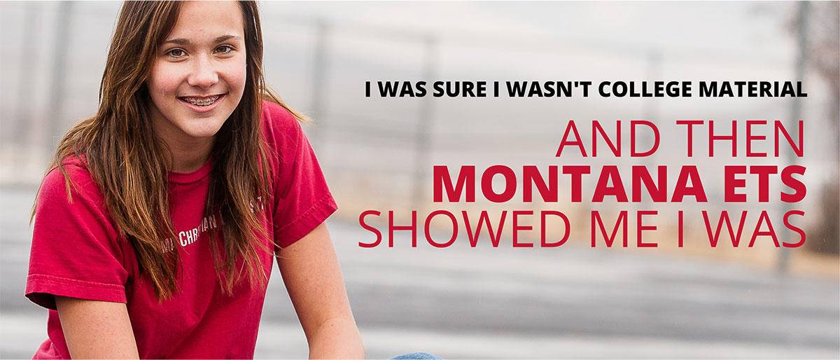 College bound student with testimonial: I was sure I wasn't college material and then Montana ETS showed me I was